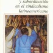 Autonomía y subordinación en el sindicalismo latinoamericano-SD-02-9681642465