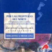 Por las fronteras del norte. Una aproximación cultural a la frontera México-Estados Unidos SD-02 9681656261