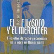 El filósofo y el mercader. Filosofía, derecho y economía en la obra de Adam Smith SD-02 9681672283